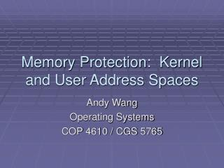 Memory Protection:  Kernel and User Address Spaces