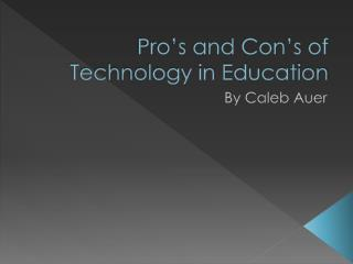 Pro's and Con's of Technology in Education