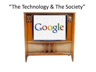 """The Technology & The Society"""