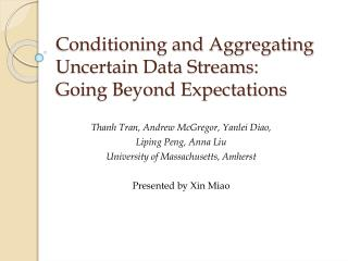 Conditioning and Aggregating  Uncertain Data Streams:  Going Beyond Expectations
