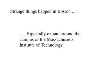 Strange things happen in Boston . . .