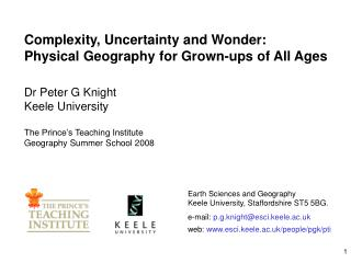 Complexity, Uncertainty and Wonder:  Physical Geography for Grown-ups of All Ages Dr Peter G Knight Keele University The