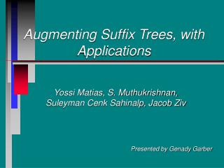 Augmenting Suffix Trees, with Applications
