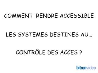 COMMENT  RENDRE ACCESSIBLE