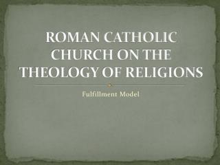 ROMAN CATHOLIC CHURCH ON THE THEOLOGY OF RELIGIONS