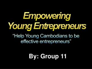 """ Help  Young Cambodians to be effective entrepreneurs """