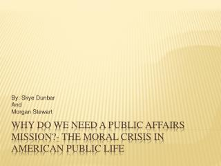 Why Do We Need A Public Affairs Mission?- The Moral Crisis in American Public Life