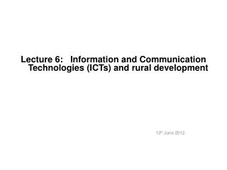 Lecture  6:    Information and Communication Technologies (ICTs) and rural development