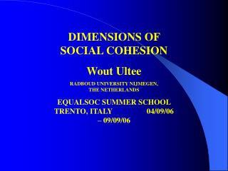 DIMENSIONS OF SOCIAL COHESION Wout Ultee