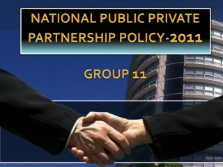 National Public Private Partnership Policy- 2011 Group 11
