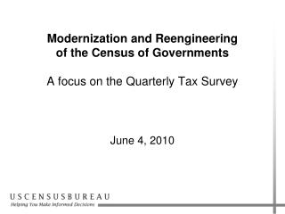 Modernization and Reengineering of the Census of Governments A focus on the Quarterly Tax Survey