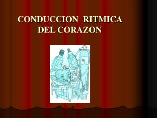 CONDUCCION  RITMICA DEL CORAZON