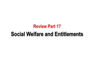 Review Part 17 Social Welfare and Entitlements
