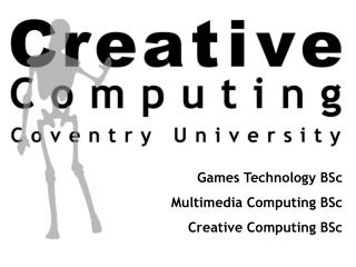 Games Technology BSc Multimedia Computing BSc Creative Computing BSc