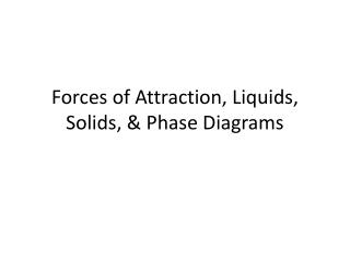 Forces of Attraction, Liquids, Solids, & Phase Diagrams