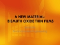 A NEW MATERIAL-  BISMUTH OXIDE THIN FILMS