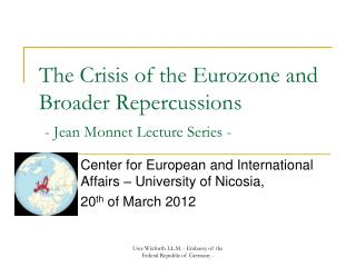 The Crisis of the Eurozone and Broader Repercussions - Jean Monnet Lecture Series -