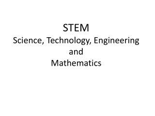 STEM Science, Technology, Engineering and Mathematics