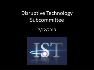 Disruptive Technology Subcommittee