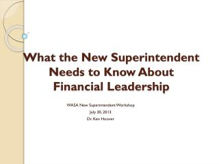 What the New Superintendent Needs to Know About  Financial Leadership