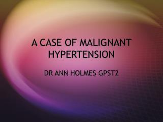 A CASE OF MALIGNANT HYPERTENSION