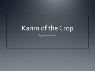 Karim of the Crop