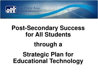 Post-Secondary Success  for All  Students  through  a  Strategic  Plan for  Educational Technology