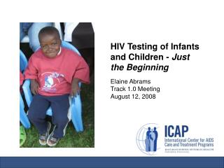 HIV Testing of Infants and Children -  Just the Beginning Elaine Abrams Track 1.0 Meeting