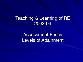Teaching & Learning of RE 2008-09 Assessment Focus Levels of Attainment