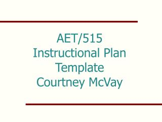 AET/515 Instructional Plan Template  Courtney McVay