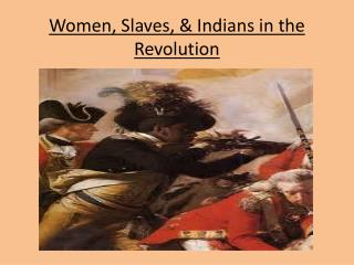 Women, Slaves, & Indians in the Revolution