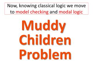 Now, knowing classical logic we move to  model checking  and  modal logic