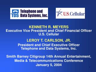 KENNETH R. MEYERS Executive Vice President and Chief Financial Officer U.S. Cellular