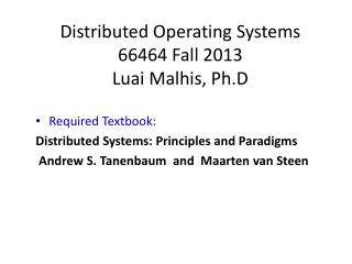 Distributed Operating  Systems 66464 Fall  2013 Luai Malhis ,  Ph.D Required Textbook: