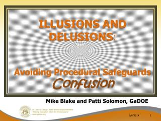 ILLUSIONS AND DELUSIONS : Avoiding Procedural Safeguards  Confusio n