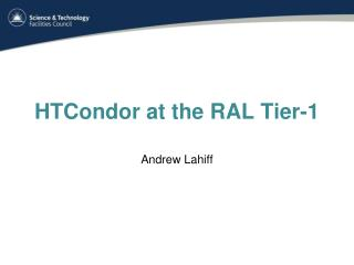 HTCondor  at the RAL Tier-1