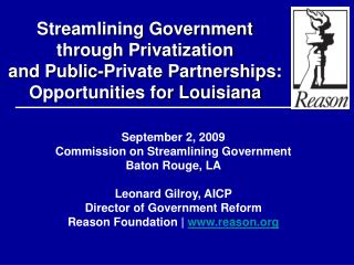 September 2, 2009 Commission on Streamlining Government Baton Rouge, LA Leonard Gilroy, AICP Director of Government Refo