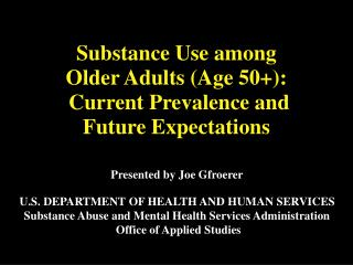 Substance Use among  Older Adults (Age 50+):  Current Prevalence and Future Expectations