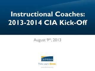 Instructional Coaches:  2013-2014 CIA Kick-Off