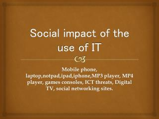 Social impact of the use of IT