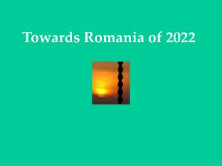 Towards Romania of 2022