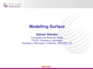 Modelling Surface Adrian Wander Computational Materials Group CCLRC Daresbury Laboratory