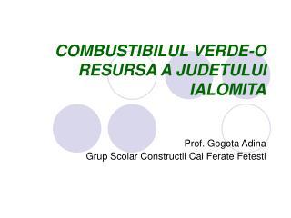 COMBUSTIBILUL VERDE-O RESURSA A JUDETULUI IALOMITA