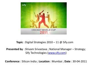 Conference  : Silicon India ;  Location  : Mumbai ;  Date  : 30-04-2011