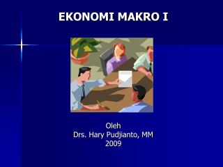 EKONOMI MAKRO I Oleh Drs. Hary Pudjianto, MM 2009