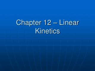 Chapter 12 – Linear Kinetics