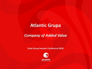 Atlantic Grupa Company of Added Value Erste Group Investor Conference 2010