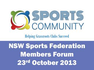 NSW Sports Federation Members Forum 23 rd  October 2013