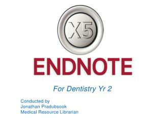 For  Dentistry  Yr  2 Conducted  by  Jonathan Pradubsook Medical Resource Librarian