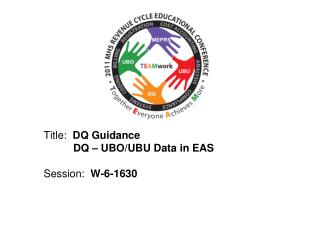 Title:   DQ Guidance           DQ – UBO/UBU Data in EAS Session:   W-6-1630